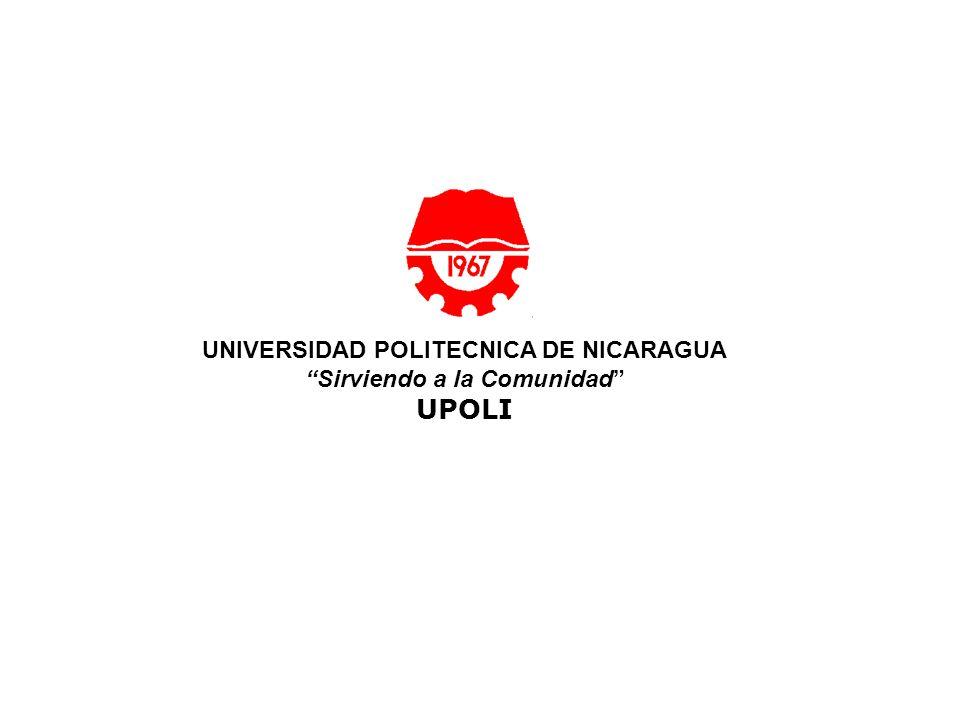 UNIVERSIDAD POLITECNICA DE NICARAGUA Sirviendo a la Comunidad UPOLI