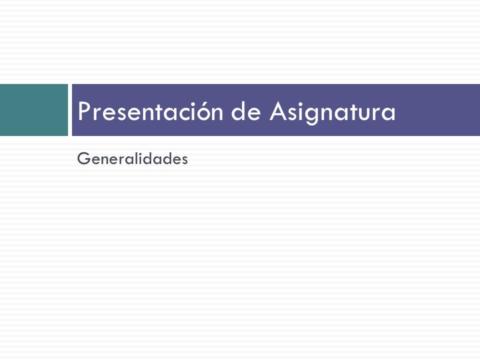 Presentación de Asignatura Generalidades