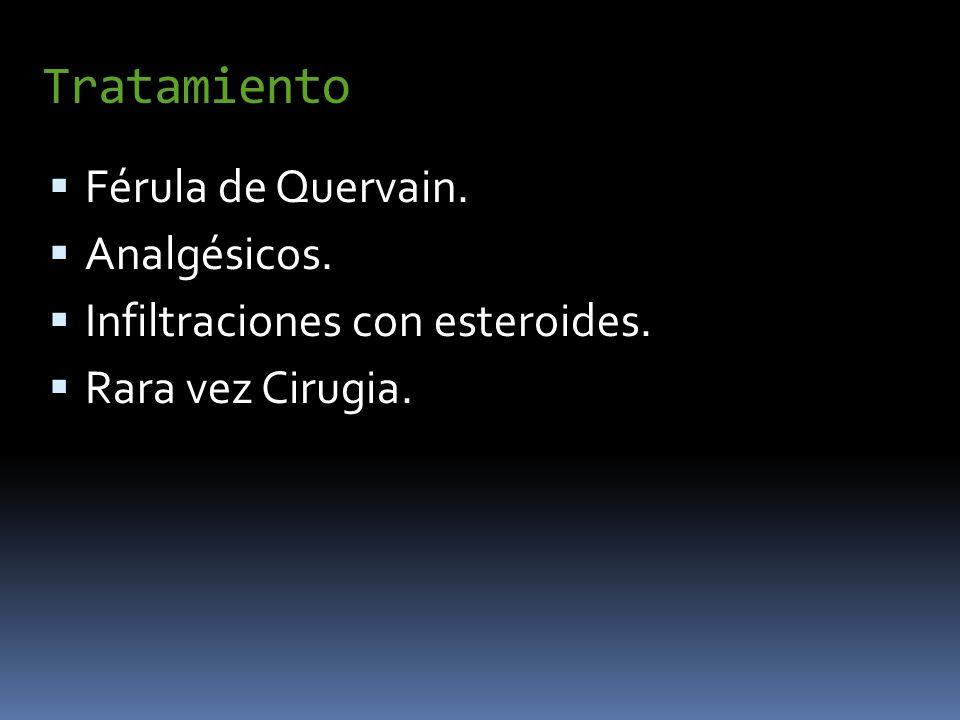 Tratamiento Férula de Quervain. Analgésicos. Infiltraciones con esteroides. Rara vez Cirugia.