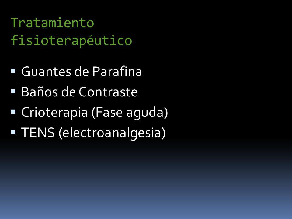 Tratamiento fisioterapéutico Guantes de Parafina Baños de Contraste Crioterapia (Fase aguda) TENS (electroanalgesia)