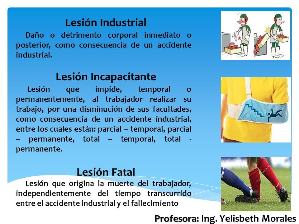 Daño o detrimento corporal inmediato o posterior, como consecuencia de un accidente industrial. Lesión Industrial Lesión que impide, temporal o perman