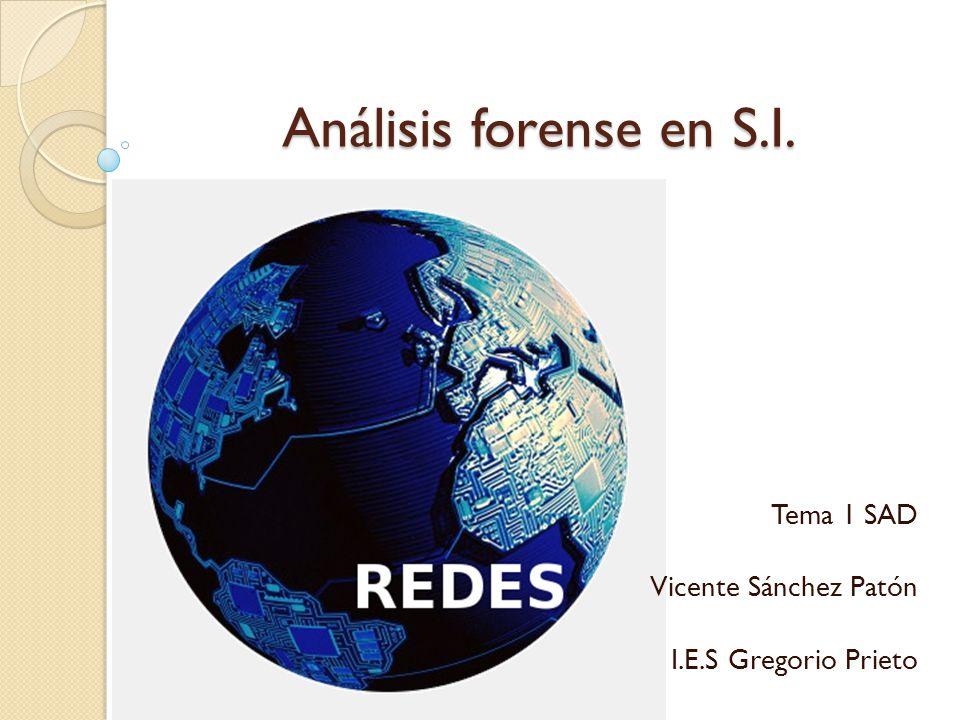 Análisis forense en S.I. Tema 1 SAD Vicente Sánchez Patón I.E.S Gregorio Prieto
