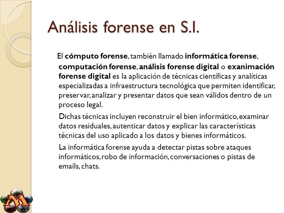 Análisis forense en S.I. El cómputo forense, también llamado informática forense, computación forense, análisis forense digital o exanimación forense