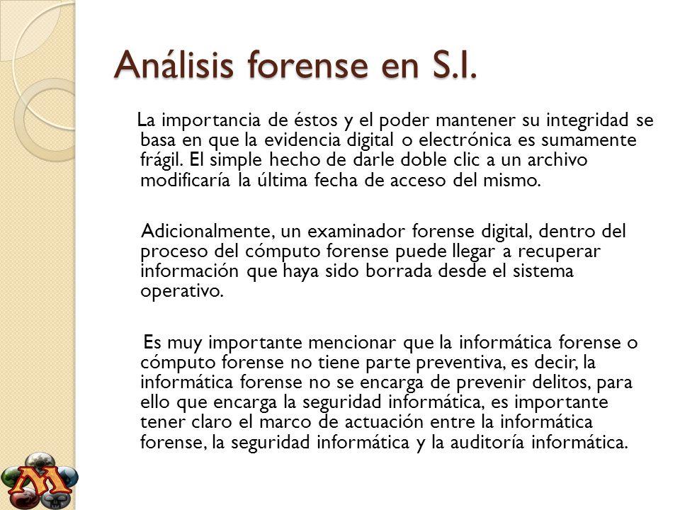 Análisis forense en S.I. La importancia de éstos y el poder mantener su integridad se basa en que la evidencia digital o electrónica es sumamente frág