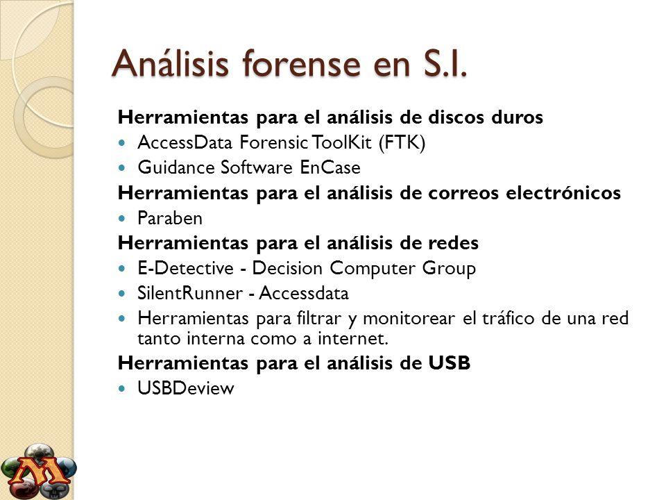 Análisis forense en S.I. Herramientas para el análisis de discos duros AccessData Forensic ToolKit (FTK) Guidance Software EnCase Herramientas para el