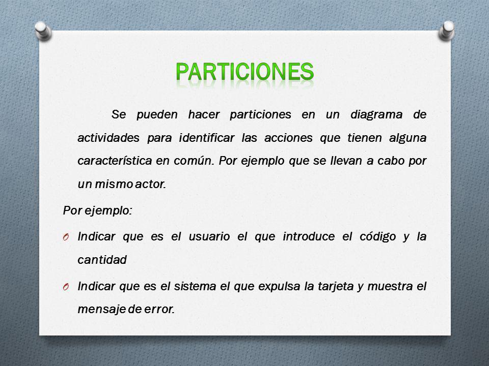 Se pueden hacer particiones en un diagrama de actividades para identificar las acciones que tienen alguna característica en común. Por ejemplo que se