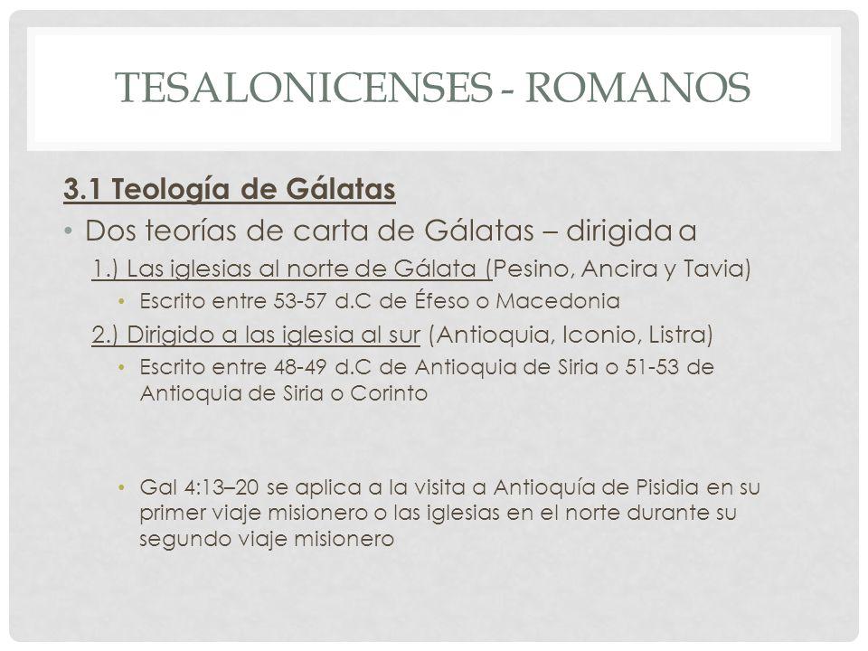 TESALONICENSES - ROMANOS 3.1 Teología de Gálatas Dos teorías de carta de Gálatas – dirigida a 1.) Las iglesias al norte de Gálata (Pesino, Ancira y Ta