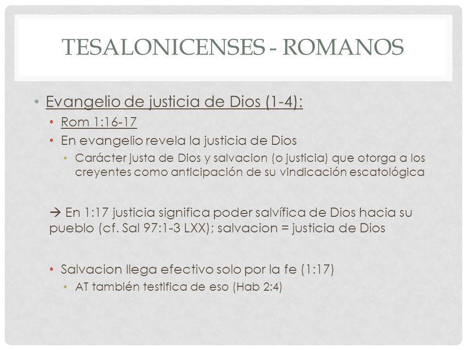 TESALONICENSES - ROMANOS Evangelio de justicia de Dios (1-4): Rom 1:16-17 En evangelio revela la justicia de Dios Carácter justa de Dios y salvacion (