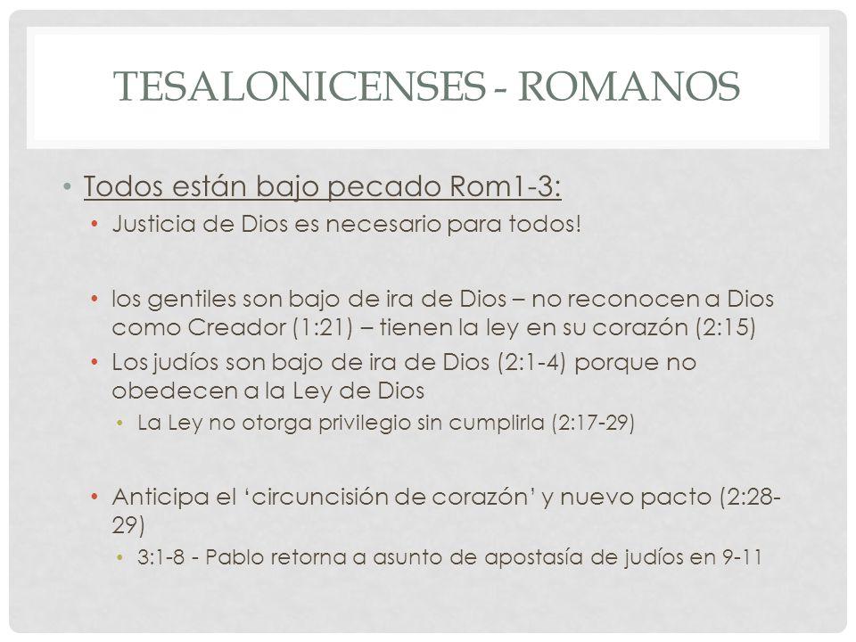 TESALONICENSES - ROMANOS Todos están bajo pecado Rom1-3: Justicia de Dios es necesario para todos! los gentiles son bajo de ira de Dios – no reconocen