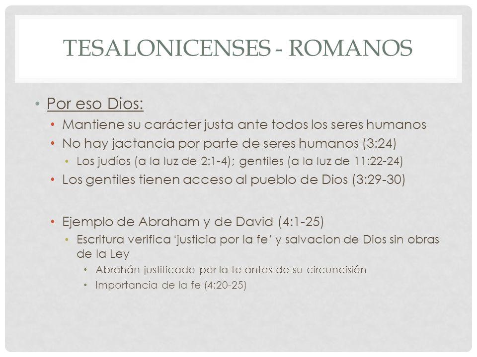 TESALONICENSES - ROMANOS Por eso Dios: Mantiene su carácter justa ante todos los seres humanos No hay jactancia por parte de seres humanos (3:24) Los