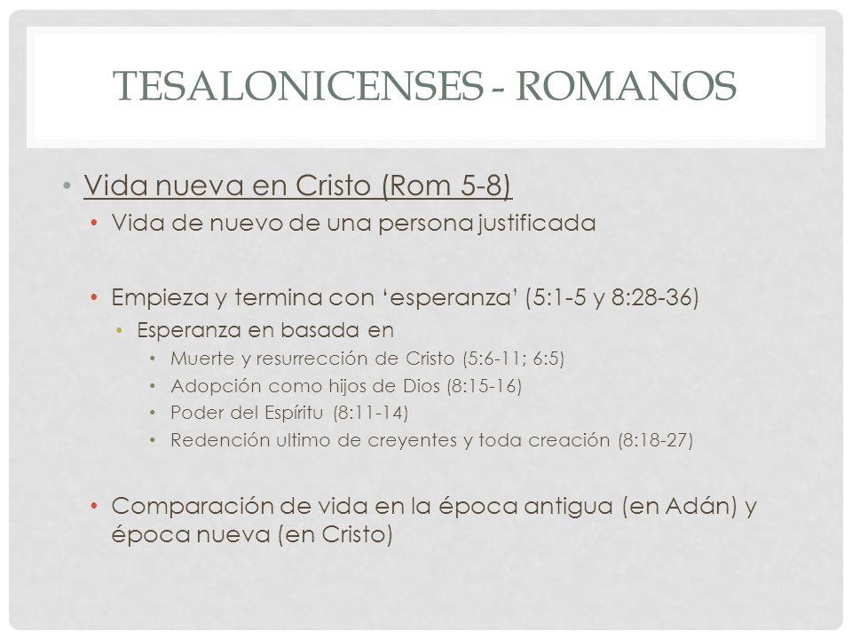 TESALONICENSES - ROMANOS Vida nueva en Cristo (Rom 5-8) Vida de nuevo de una persona justificada Empieza y termina con esperanza (5:1-5 y 8:28-36) Esp