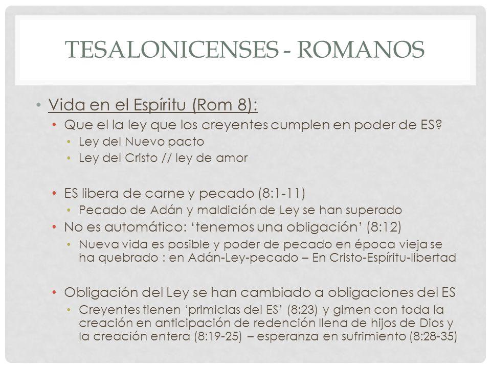 TESALONICENSES - ROMANOS Vida en el Espíritu (Rom 8): Que el la ley que los creyentes cumplen en poder de ES? Ley del Nuevo pacto Ley del Cristo // le