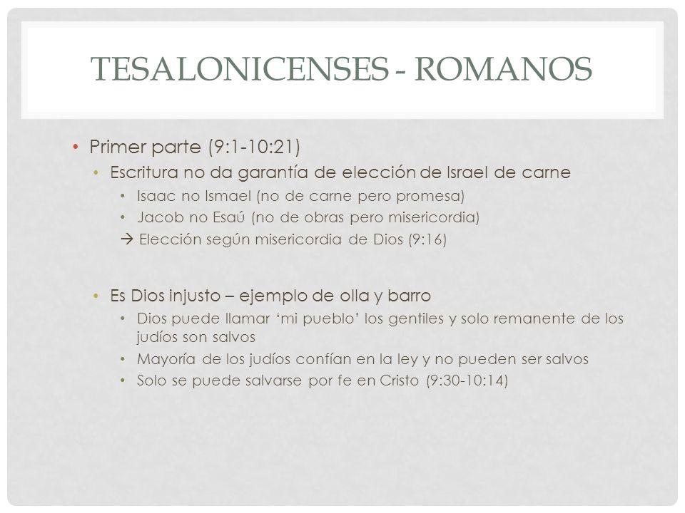 TESALONICENSES - ROMANOS Primer parte (9:1-10:21) Escritura no da garantía de elección de Israel de carne Isaac no Ismael (no de carne pero promesa) J