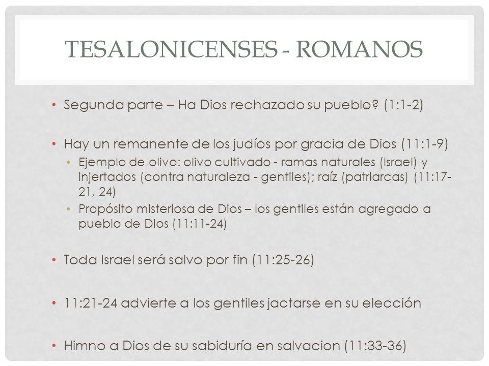 TESALONICENSES - ROMANOS Segunda parte – Ha Dios rechazado su pueblo? (1:1-2) Hay un remanente de los judíos por gracia de Dios (11:1-9) Ejemplo de ol