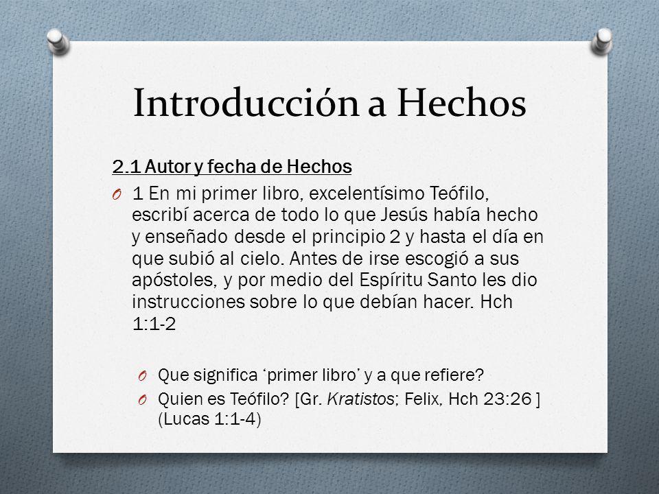 Introducción a Hechos 2.1 Autor y fecha de Hechos O 1 En mi primer libro, excelentísimo Teófilo, escribí acerca de todo lo que Jesús había hecho y ens