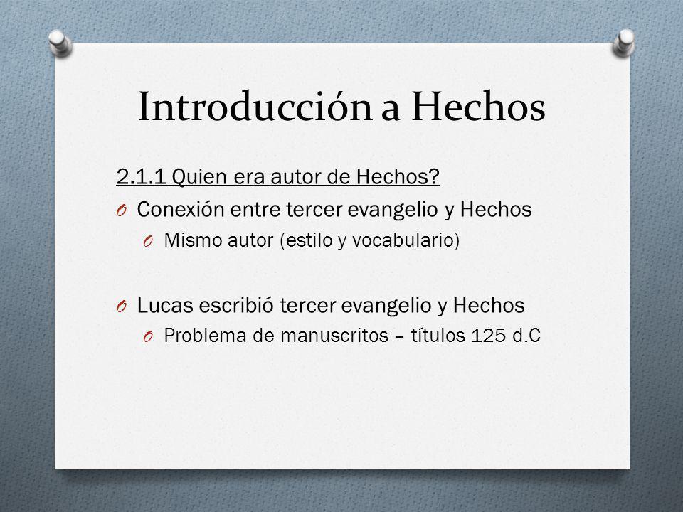 Introducción a Hechos 2.1.1 Quien era autor de Hechos? O Conexión entre tercer evangelio y Hechos O Mismo autor (estilo y vocabulario) O Lucas escribi