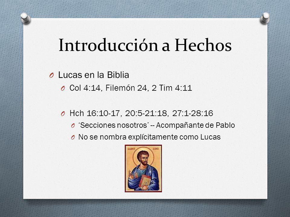 Introducción a Hechos O Lucas en la Biblia O Col 4:14, Filemón 24, 2 Tim 4:11 O Hch 16:10-17, 20:5-21:18, 27:1-28:16 O Secciones nosotros -- Acompañan