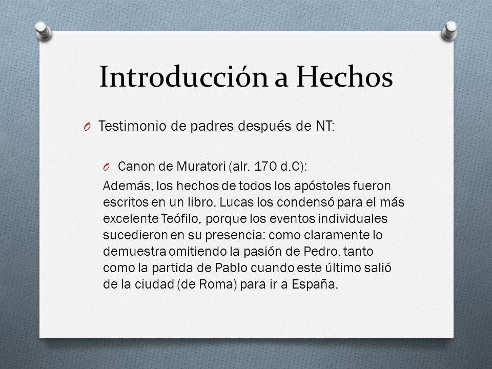 Introducción a Hechos O Testimonio de padres después de NT: O Canon de Muratori (alr. 170 d.C): Además, los hechos de todos los apóstoles fueron escri