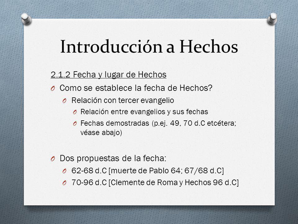 Introducción a Hechos 2.1.2 Fecha y lugar de Hechos O Como se establece la fecha de Hechos? O Relación con tercer evangelio O Relación entre evangelio