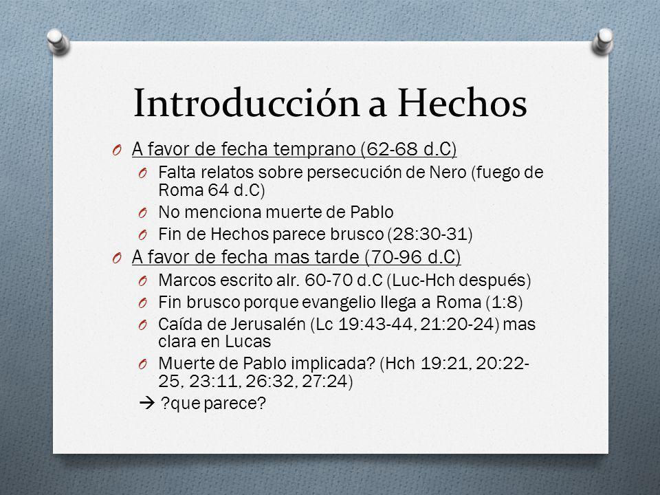 Introducción a Hechos O A favor de fecha temprano (62-68 d.C) O Falta relatos sobre persecución de Nero (fuego de Roma 64 d.C) O No menciona muerte de