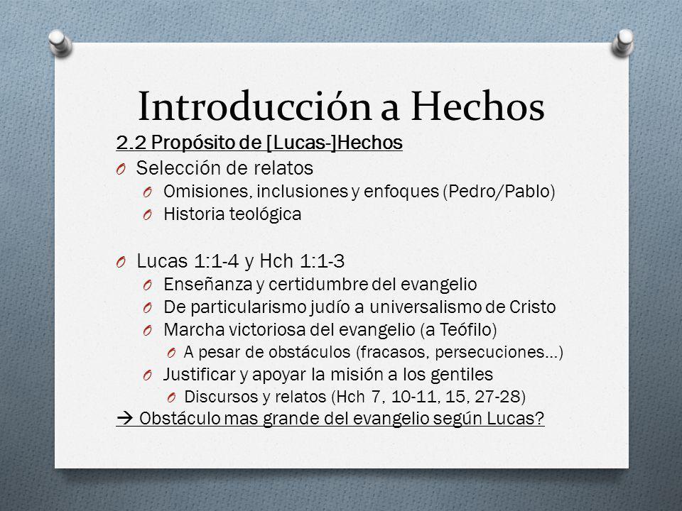 Introducción a Hechos 2.2 Propósito de [Lucas-]Hechos O Selección de relatos O Omisiones, inclusiones y enfoques (Pedro/Pablo) O Historia teológica O