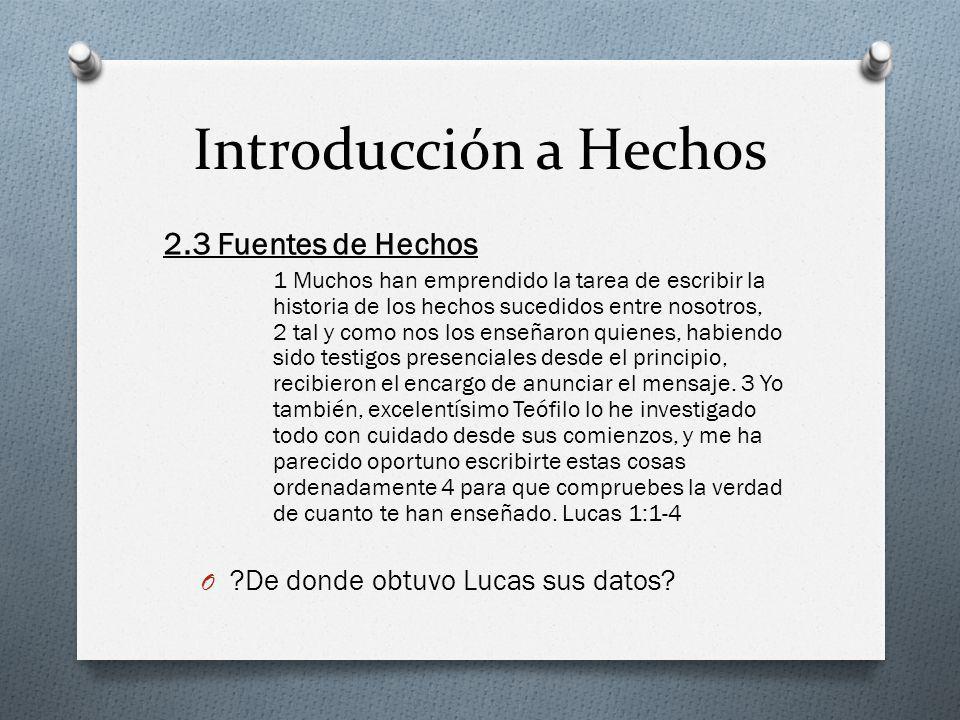Introducción a Hechos 2.3 Fuentes de Hechos 1 Muchos han emprendido la tarea de escribir la historia de los hechos sucedidos entre nosotros, 2 tal y c