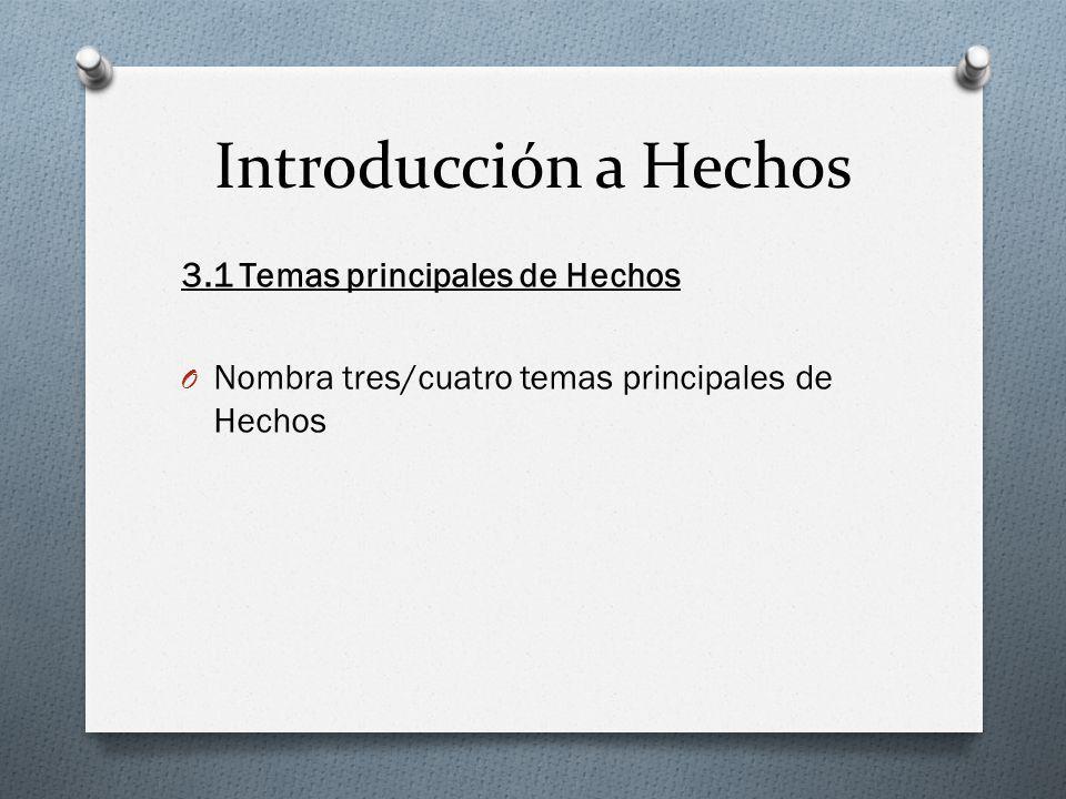 Introducción a Hechos 3.1 Temas principales de Hechos O Nombra tres/cuatro temas principales de Hechos