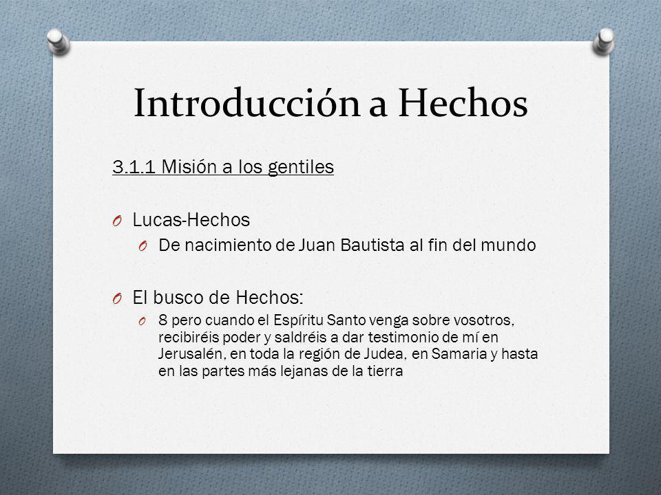 Introducción a Hechos 3.1.1 Misión a los gentiles O Lucas-Hechos O De nacimiento de Juan Bautista al fin del mundo O El busco de Hechos: O 8 pero cuan