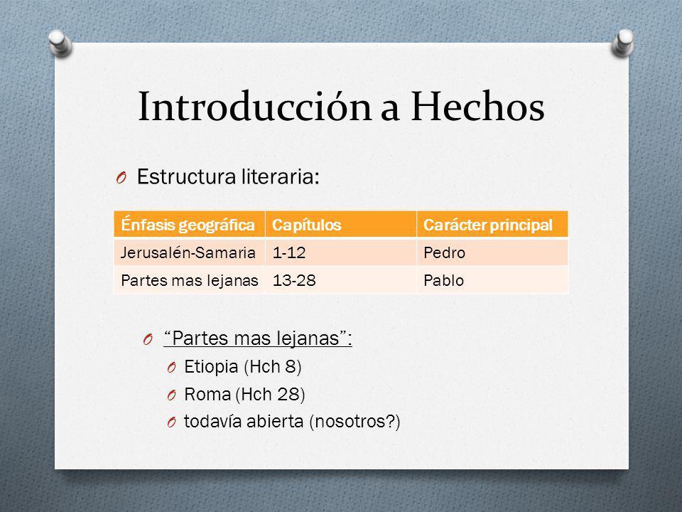 Introducción a Hechos O Estructura literaria: O Partes mas lejanas: O Etiopia (Hch 8) O Roma (Hch 28) O todavía abierta (nosotros?) Énfasis geográfica