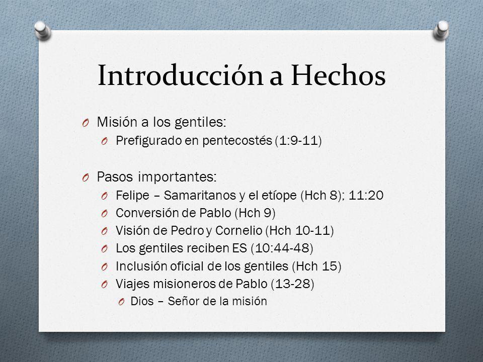 Introducción a Hechos O Misión a los gentiles: O Prefigurado en pentecostés (1:9-11) O Pasos importantes: O Felipe – Samaritanos y el etíope (Hch 8);
