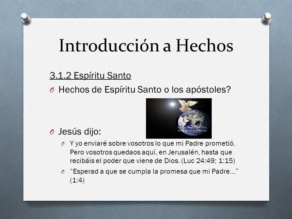 Introducción a Hechos 3.1.2 Espíritu Santo O Hechos de Espíritu Santo o los apóstoles? O Jesús dijo: O Y yo enviaré sobre vosotros lo que mi Padre pro