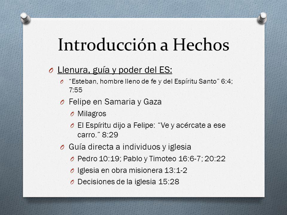 Introducción a Hechos O Llenura, guía y poder del ES: O Esteban, hombre lleno de fe y del Espíritu Santo 6:4; 7:55 O Felipe en Samaria y Gaza O Milagr