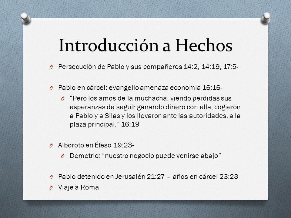 Introducción a Hechos O Persecución de Pablo y sus compañeros 14:2, 14:19, 17:5- O Pablo en cárcel: evangelio amenaza economía 16:16- O Pero los amos