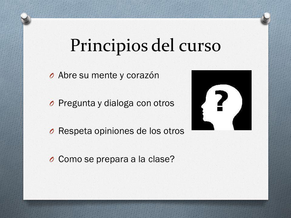 Principios del curso O Abre su mente y corazón O Pregunta y dialoga con otros O Respeta opiniones de los otros O Como se prepara a la clase?