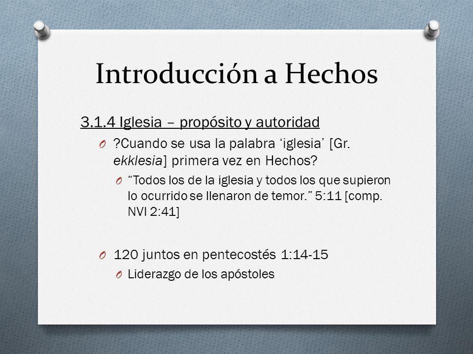 Introducción a Hechos 3.1.4 Iglesia – propósito y autoridad O ?Cuando se usa la palabra iglesia [Gr. ekklesia] primera vez en Hechos? O Todos los de l