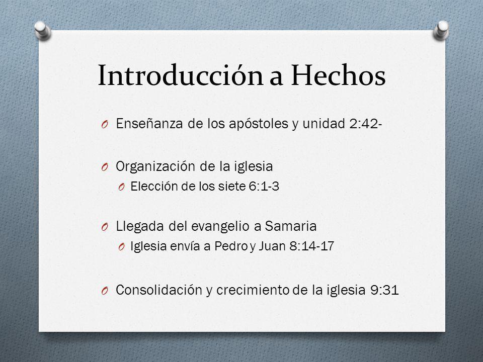 Introducción a Hechos O Enseñanza de los apóstoles y unidad 2:42- O Organización de la iglesia O Elección de los siete 6:1-3 O Llegada del evangelio a