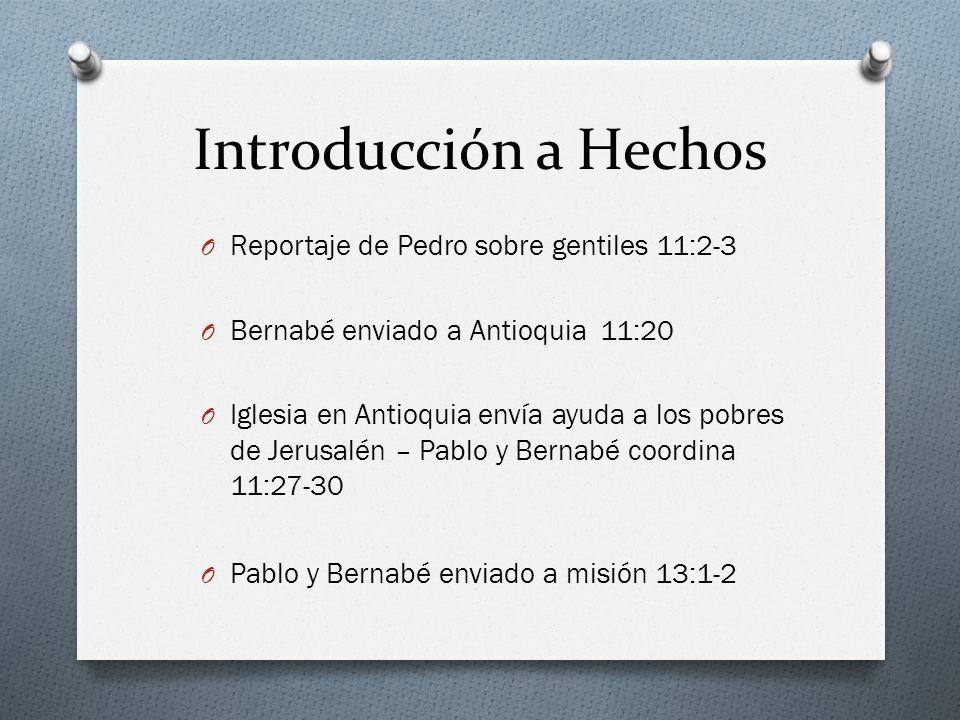 Introducción a Hechos O Reportaje de Pedro sobre gentiles 11:2-3 O Bernabé enviado a Antioquia 11:20 O Iglesia en Antioquia envía ayuda a los pobres d
