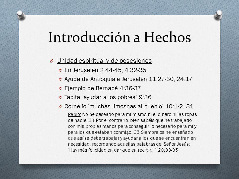 Introducción a Hechos O Unidad espiritual y de posesiones O En Jerusalén 2:44-45, 4:32-35 O Ayuda de Antioquia a Jerusalén 11:27-30; 24:17 O Ejemplo d