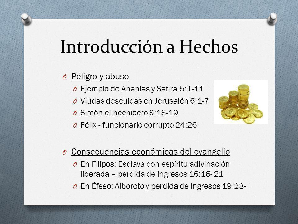 Introducción a Hechos O Peligro y abuso O Ejemplo de Ananías y Safira 5:1-11 O Viudas descuidas en Jerusalén 6:1-7 O Simón el hechicero 8:18-19 O Féli