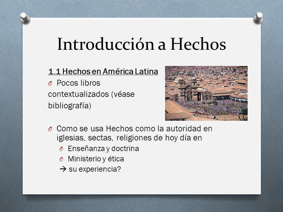 Introducción a Hechos 1.1 Hechos en América Latina O Pocos libros contextualizados (véase bibliografía) O Como se usa Hechos como la autoridad en igle