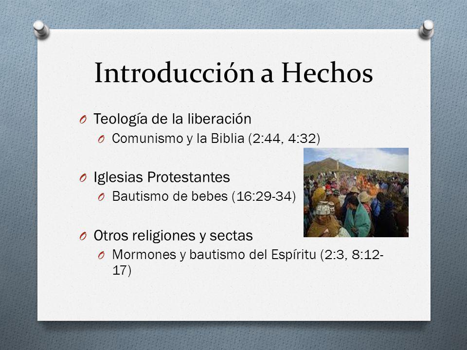 Introducción a Hechos O Teología de la liberación O Comunismo y la Biblia (2:44, 4:32) O Iglesias Protestantes O Bautismo de bebes (16:29-34) O Otros
