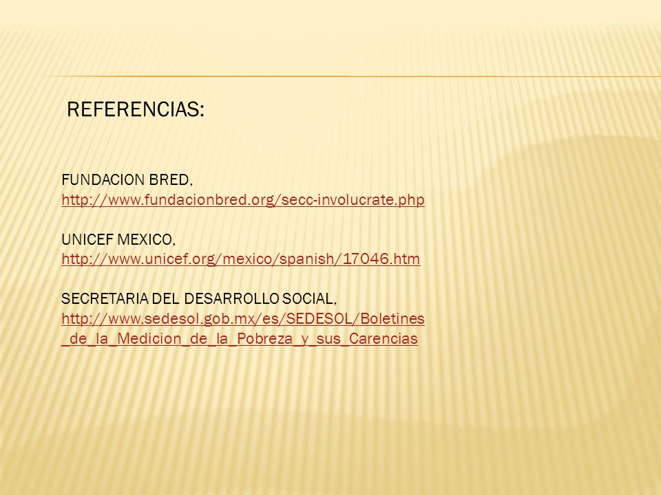 REFERENCIAS: FUNDACION BRED, http://www.fundacionbred.org/secc-involucrate.php http://www.fundacionbred.org/secc-involucrate.php UNICEF MEXICO, http:/