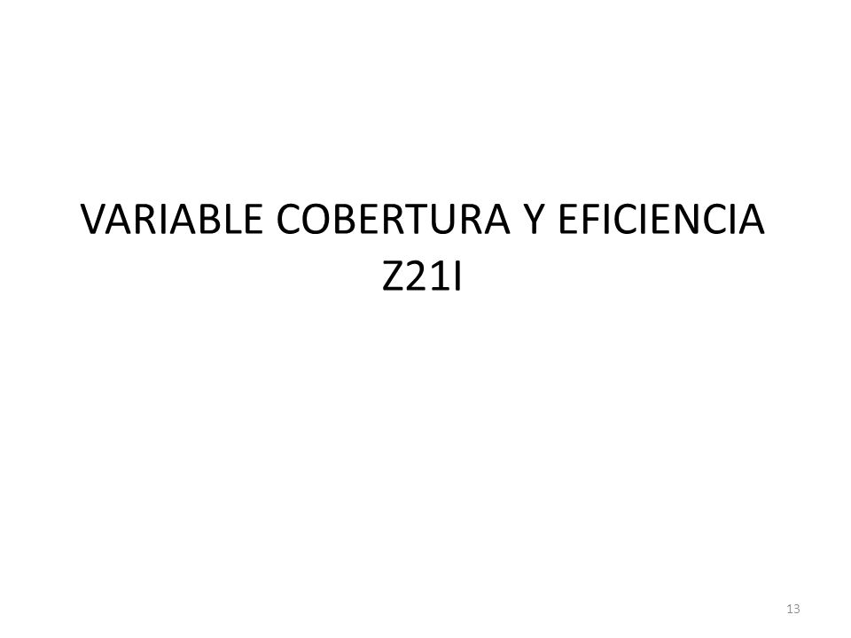 VARIABLE COBERTURA Y EFICIENCIA Z21I 13
