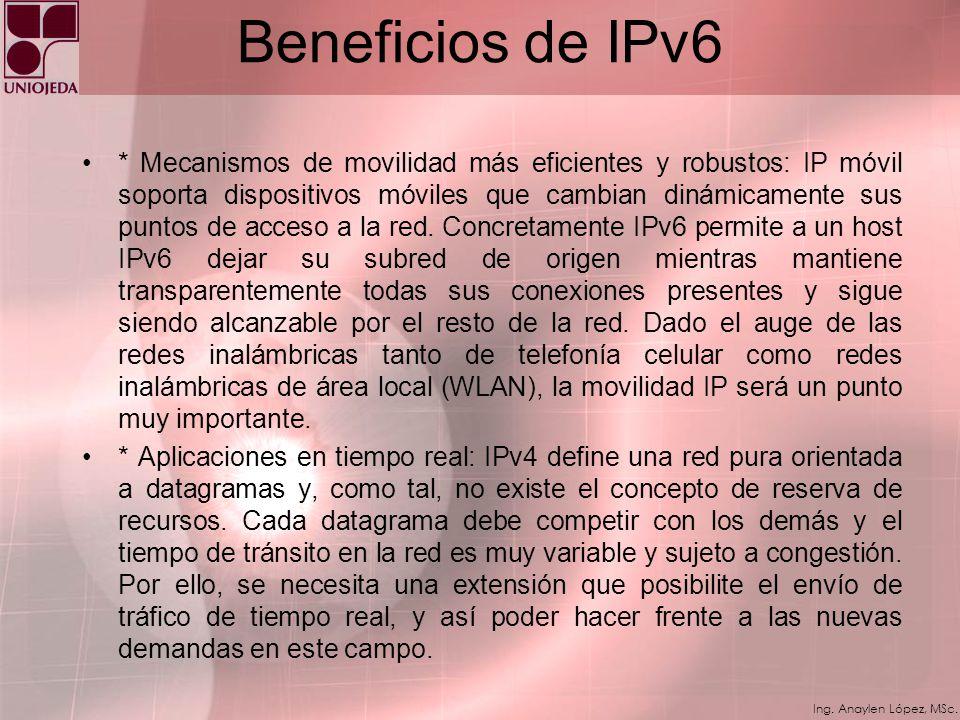 Ing. Anaylen López, MSc. Beneficios de IPv6 * Etiquetado del tráfico: paquetes relacionados pueden ser tratados como flujos de tráficos, para lo cual,