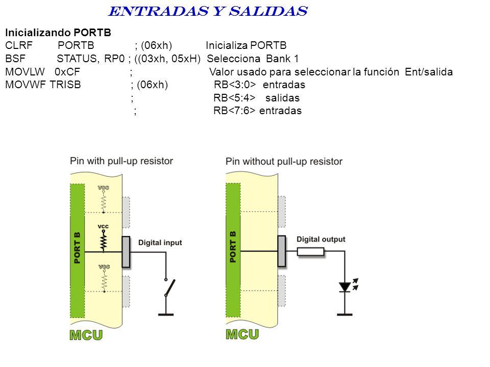 Inicializando PORTB CLRF PORTB ; (06xh) Inicializa PORTB BSF STATUS, RP0 ; ((03xh, 05xH) Selecciona Bank 1 MOVLW 0xCF ; Valor usado para seleccionar l