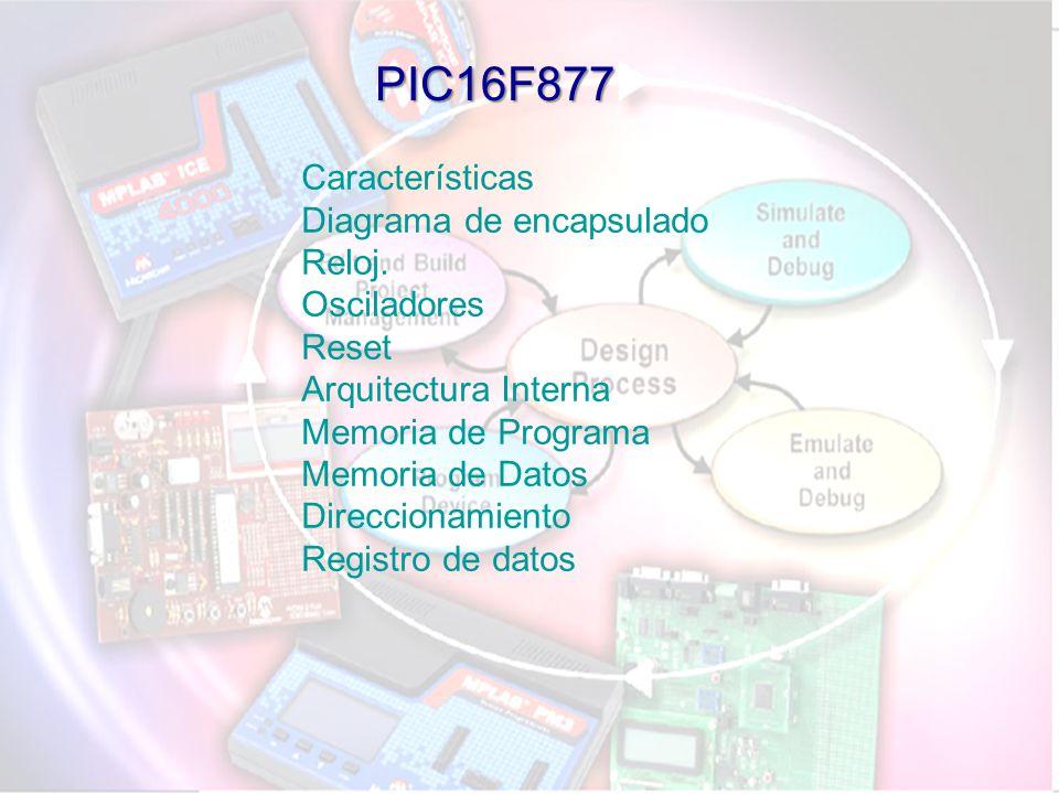 Características Diagrama de encapsulado Reloj. Osciladores Reset Arquitectura Interna Memoria de Programa Memoria de Datos Direccionamiento Registro d