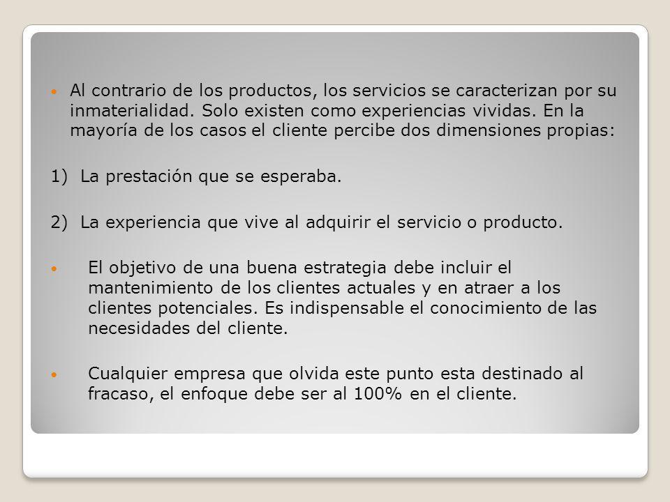 Al contrario de los productos, los servicios se caracterizan por su inmaterialidad. Solo existen como experiencias vividas. En la mayoría de los casos