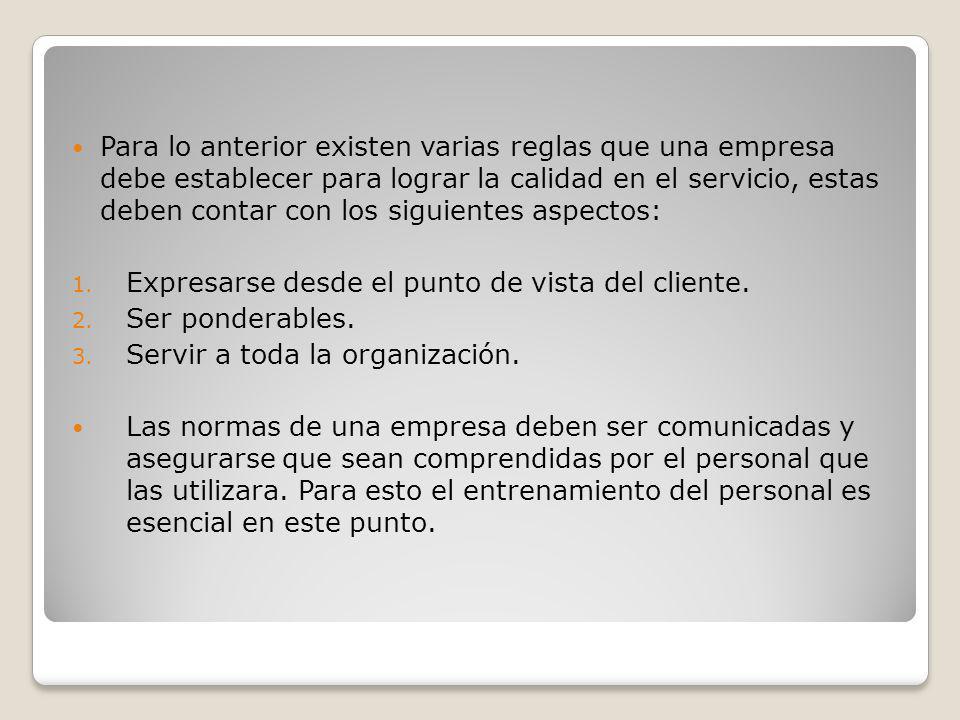 Para lo anterior existen varias reglas que una empresa debe establecer para lograr la calidad en el servicio, estas deben contar con los siguientes as