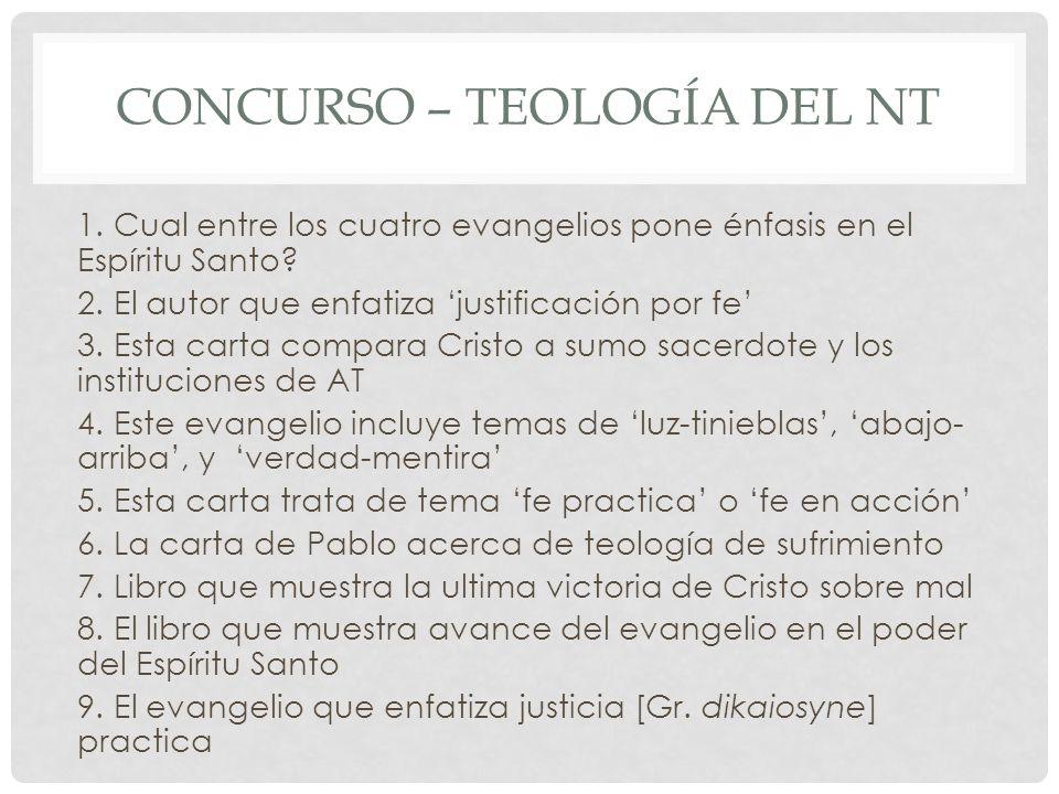 CONCURSO – TEOLOGÍA DEL NT 1. Cual entre los cuatro evangelios pone énfasis en el Espíritu Santo? 2. El autor que enfatiza justificación por fe 3. Est