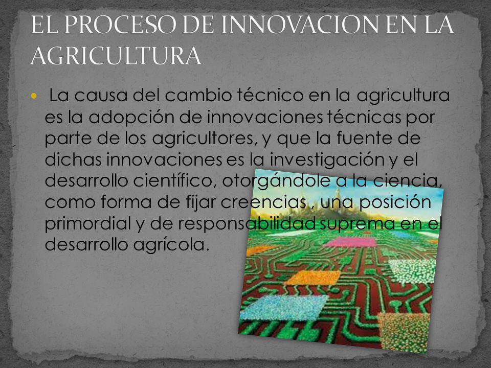La causa del cambio técnico en la agricultura es la adopción de innovaciones técnicas por parte de los agricultores, y que la fuente de dichas innovac